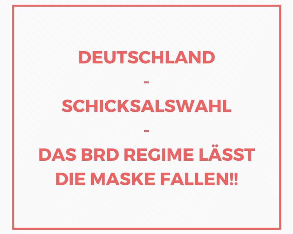 Deutschland - Schicksalswahl - Das BRD REGIME lässt die Maske fallen!!